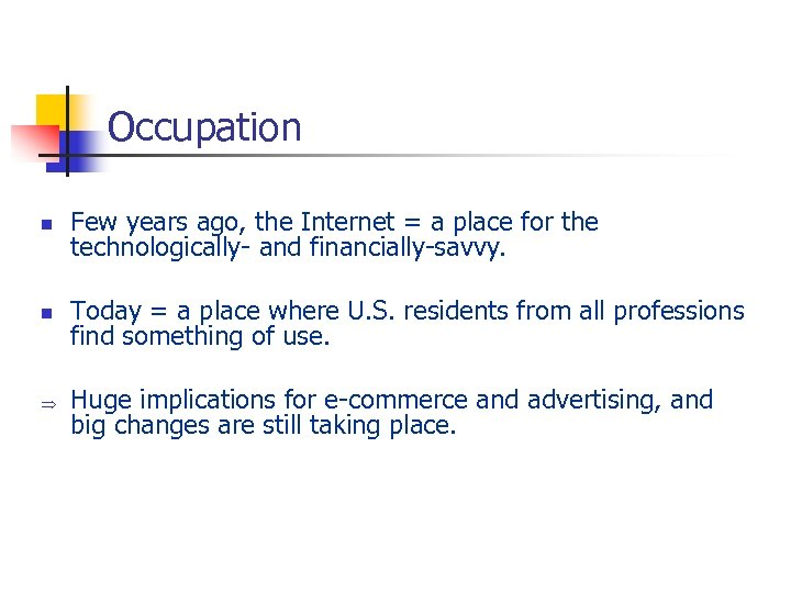Occupation n Few years ago, the Internet = a place for the technologically- and