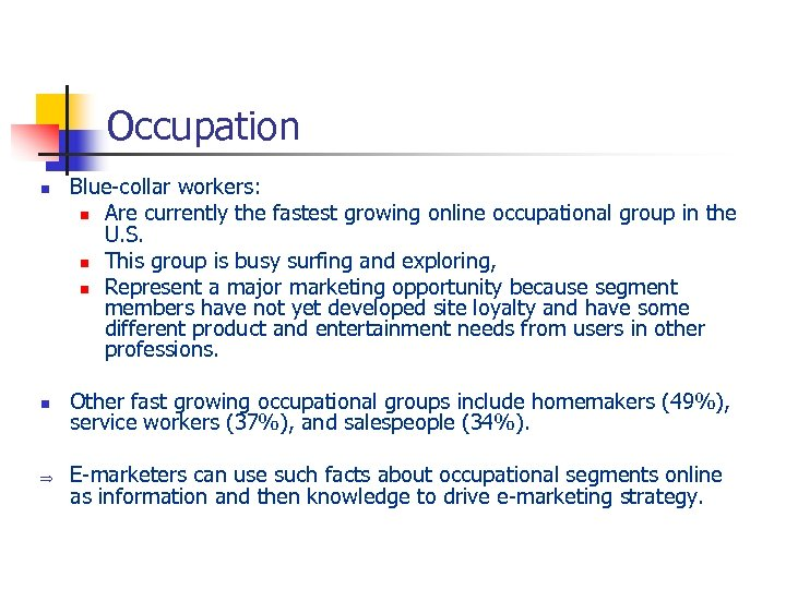 Occupation n n Þ Blue-collar workers: n Are currently the fastest growing online occupational
