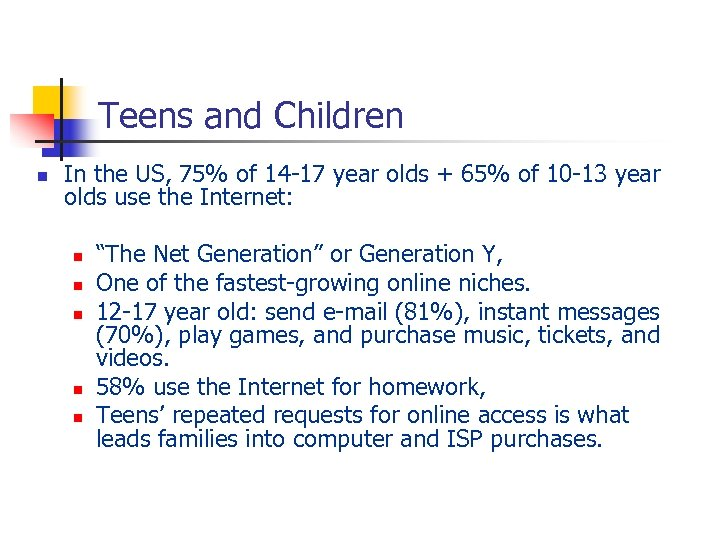 Teens and Children n In the US, 75% of 14 -17 year olds +