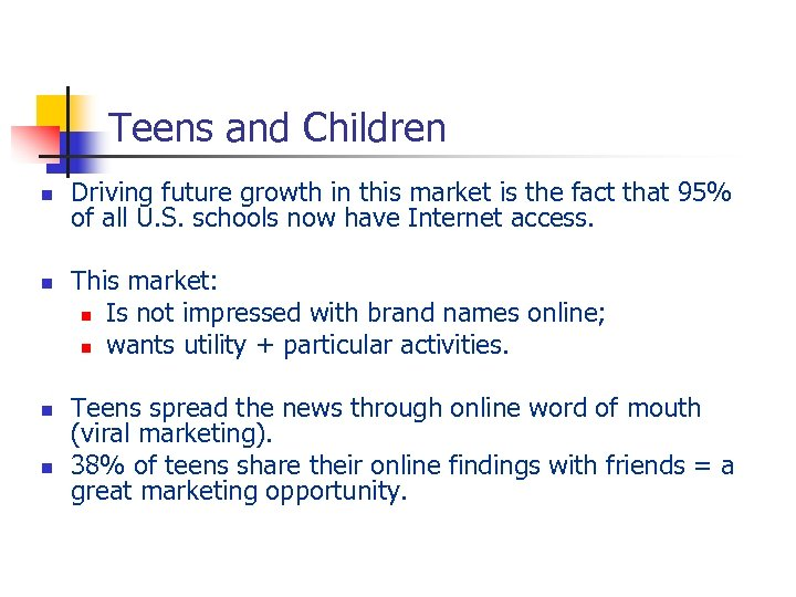 Teens and Children n n Driving future growth in this market is the fact