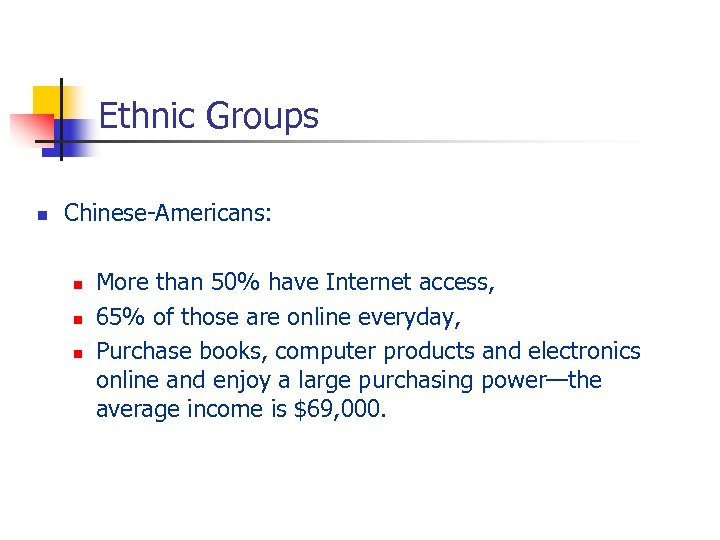 Ethnic Groups n Chinese-Americans: n n n More than 50% have Internet access, 65%