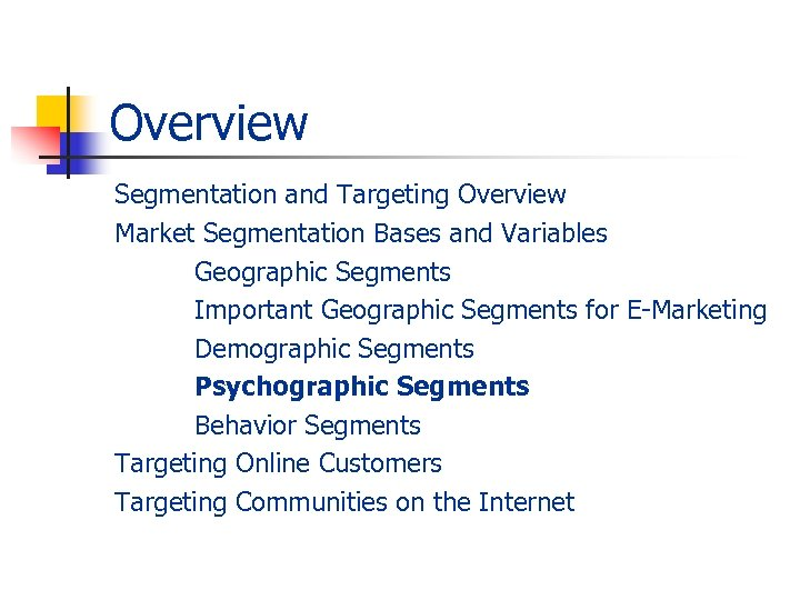Overview Segmentation and Targeting Overview Market Segmentation Bases and Variables Geographic Segments Important Geographic