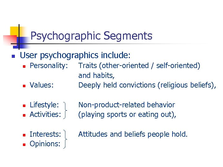 Psychographic Segments n User psychographics include: n Personality: n Values: Traits (other-oriented / self-oriented)