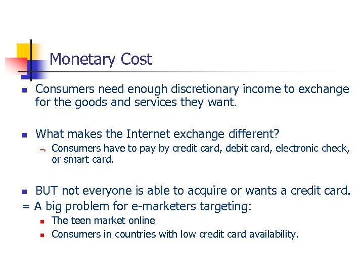 Monetary Cost n n Consumers need enough discretionary income to exchange for the goods