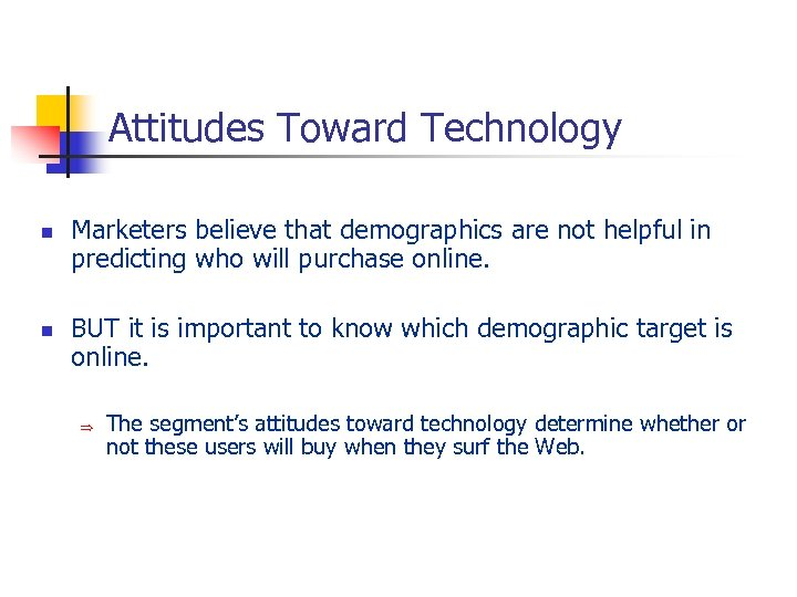 Attitudes Toward Technology n n Marketers believe that demographics are not helpful in predicting