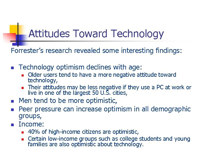 Attitudes Toward Technology Forrester's research revealed some interesting findings: n Technology optimism declines with