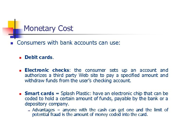 Monetary Cost n Consumers with bank accounts can use: n n n Debit cards.