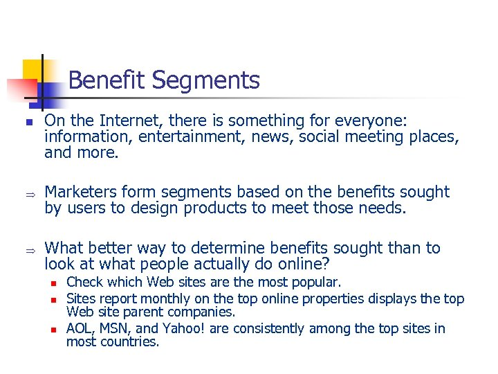 Benefit Segments n Þ Þ On the Internet, there is something for everyone: information,