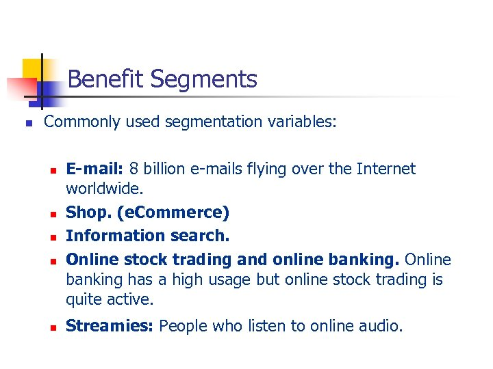 Benefit Segments n Commonly used segmentation variables: n n n E-mail: 8 billion e-mails