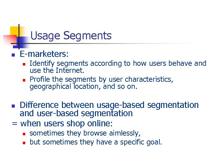 Usage Segments n E-marketers: n n Identify segments according to how users behave and