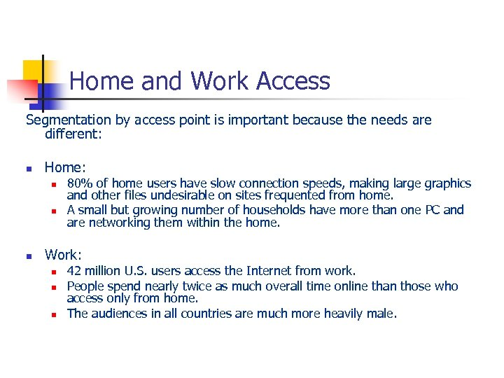 Home and Work Access Segmentation by access point is important because the needs are