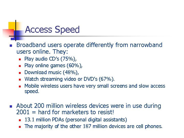 Access Speed n Broadband users operate differently from narrowband users online. They: n n