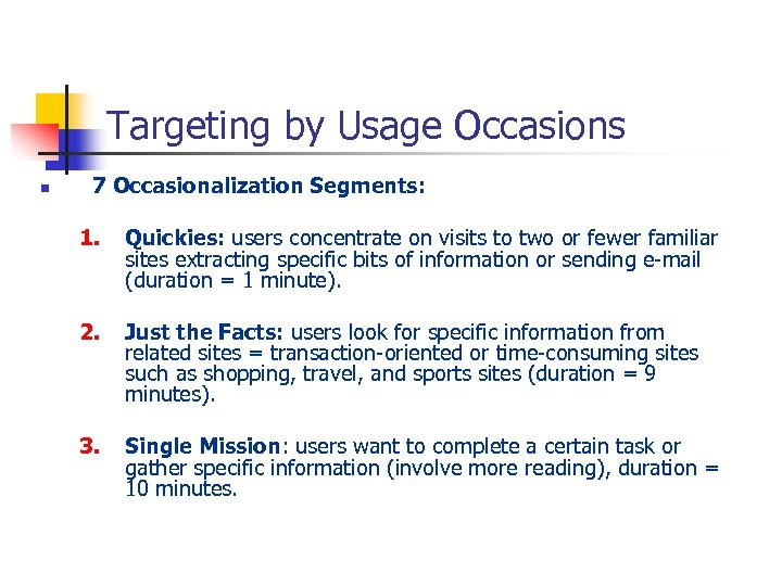 Targeting by Usage Occasions n 7 Occasionalization Segments: 1. Quickies: users concentrate on visits