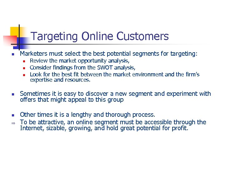 Targeting Online Customers n Marketers must select the best potential segments for targeting: n
