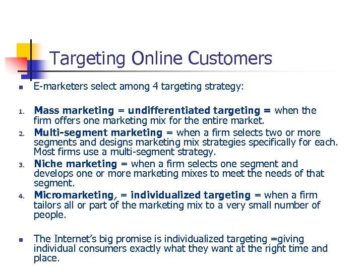 Targeting Online Customers n 1. 2. 3. 4. n E-marketers select among 4 targeting