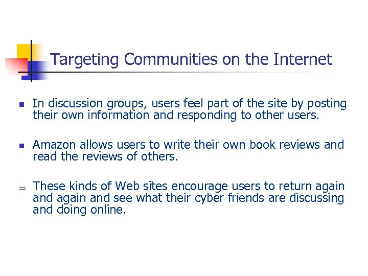 Targeting Communities on the Internet n In discussion groups, users feel part of the