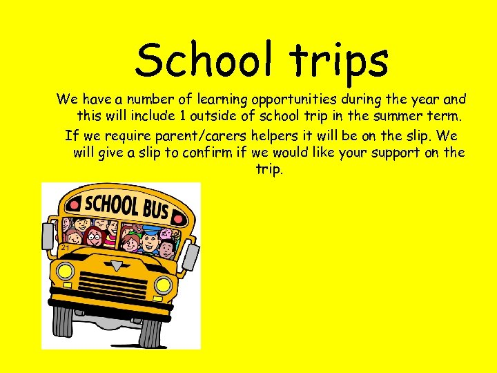School trips We have a number of learning opportunities during the year and this