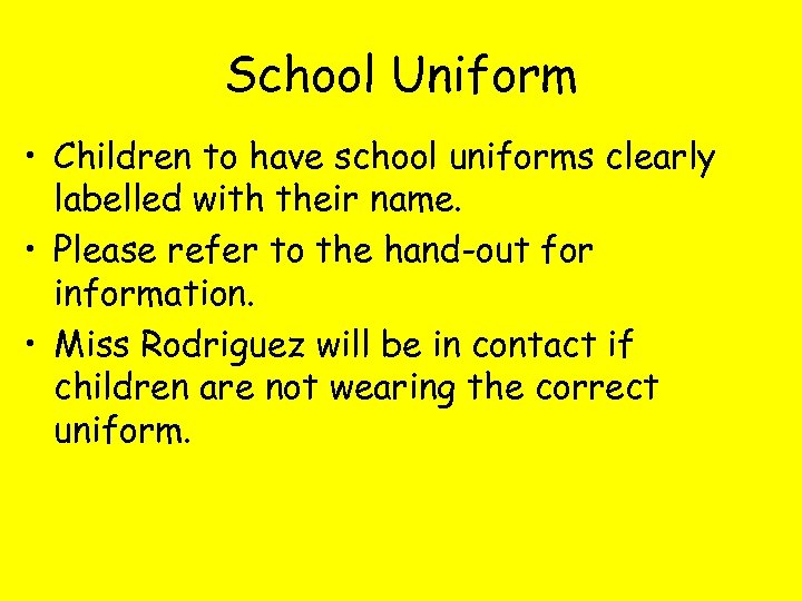 School Uniform • Children to have school uniforms clearly labelled with their name. •