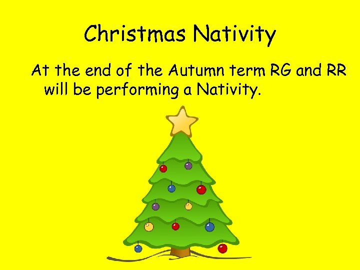 Christmas Nativity At the end of the Autumn term RG and RR will be