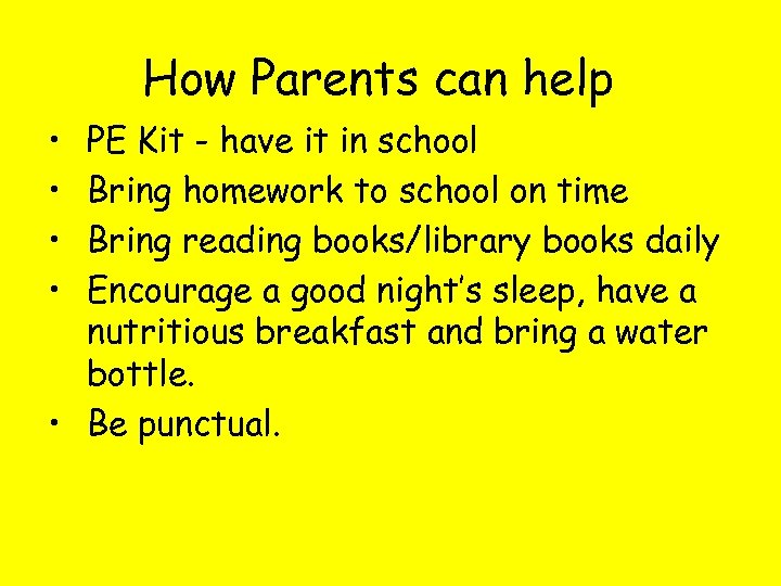 How Parents can help • • PE Kit - have it in school Bring