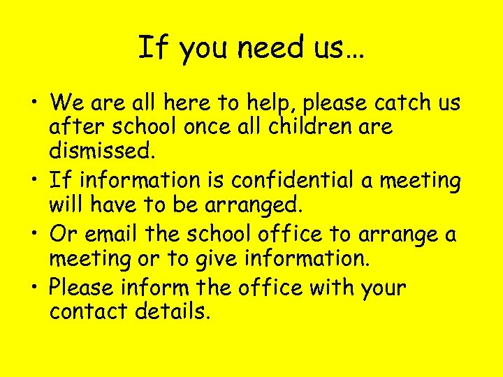 If you need us… • We are all here to help, please catch us