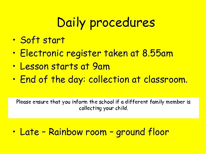 Daily procedures • • Soft start Electronic register taken at 8. 55 am Lesson