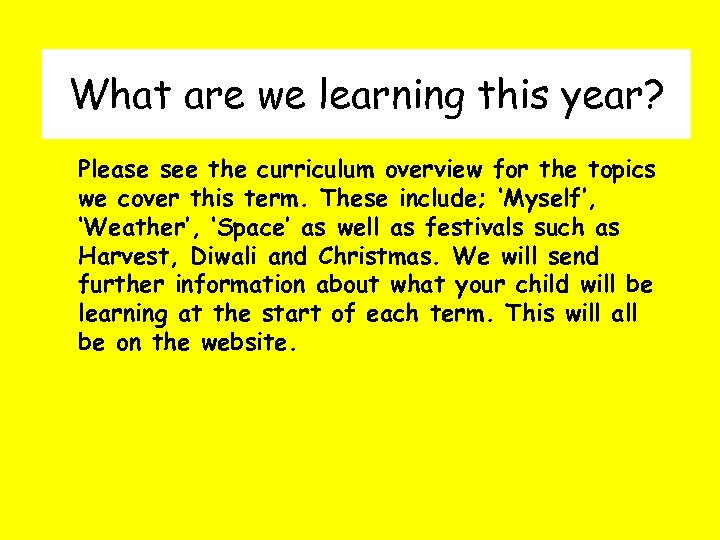 What are we learning this year? Please see the curriculum overview for the topics