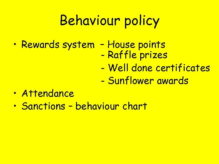 Behaviour policy • Rewards system – House points - Raffle prizes - Well done