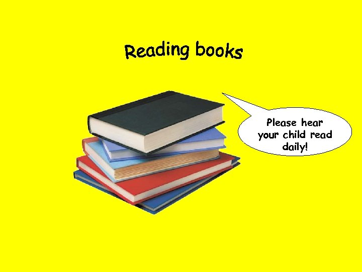 Please hear your child read daily!