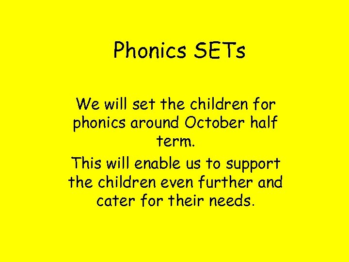 Phonics SETs We will set the children for phonics around October half term. This