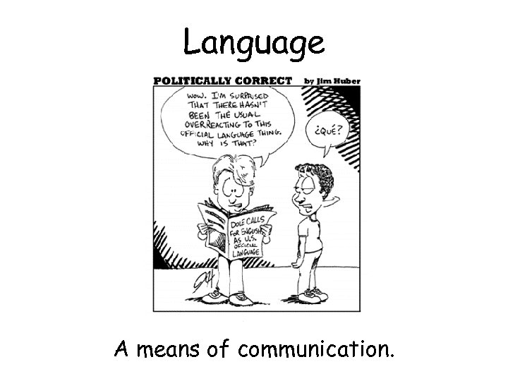 Language A means of communication.