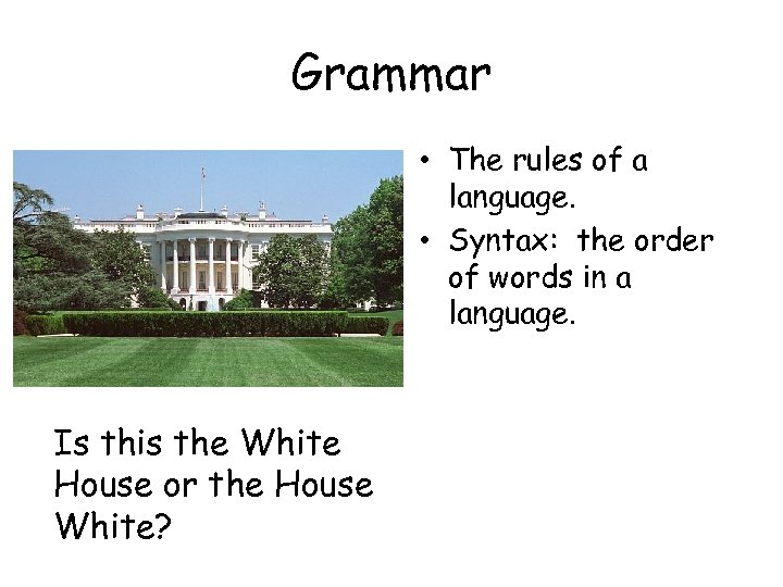 Grammar • The rules of a language. • Syntax: the order of words in