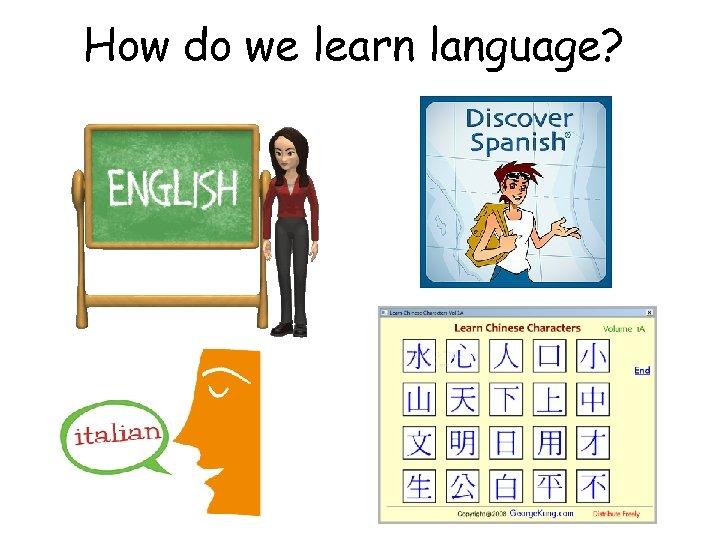 How do we learn language?