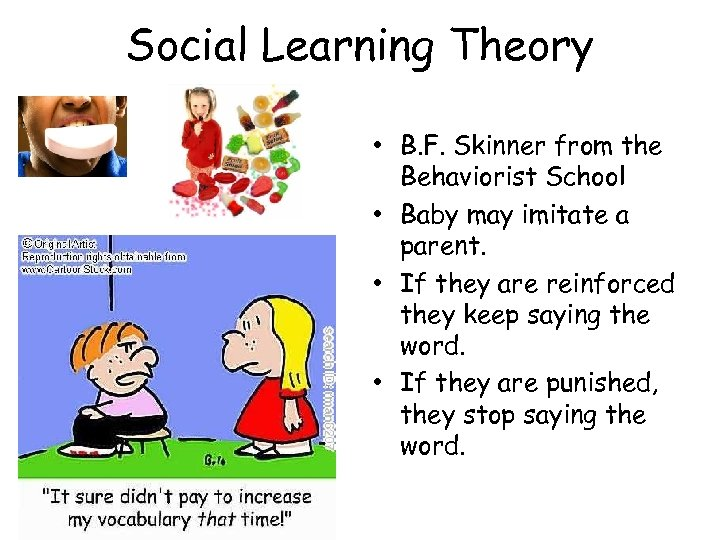 Social Learning Theory • B. F. Skinner from the Behaviorist School • Baby may