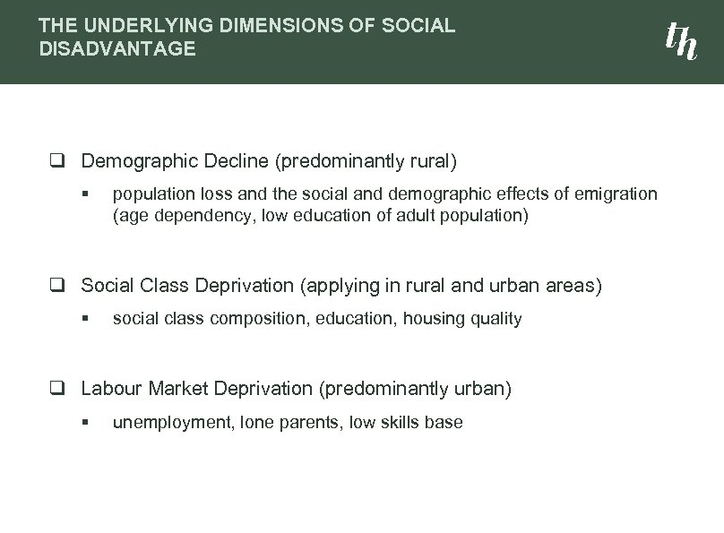 THE UNDERLYING DIMENSIONS OF SOCIAL DISADVANTAGE q Demographic Decline (predominantly rural) § population loss