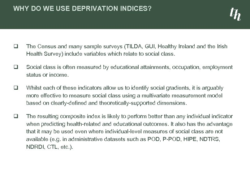 WHY DO WE USE DEPRIVATION INDICES? q The Census and many sample surveys (TILDA,