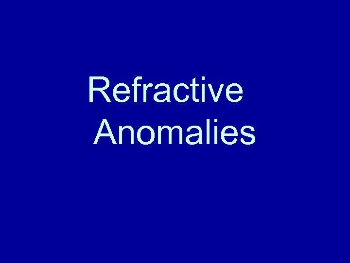 Refractive Anomalies