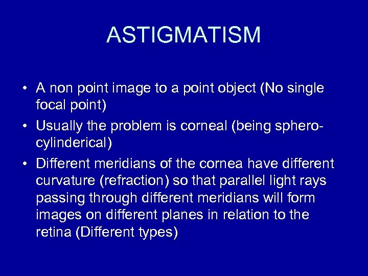 ASTIGMATISM • A non point image to a point object (No single focal point)