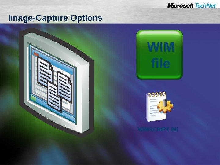 Image-Capture Options WIM file WIMSCRIPT. INI