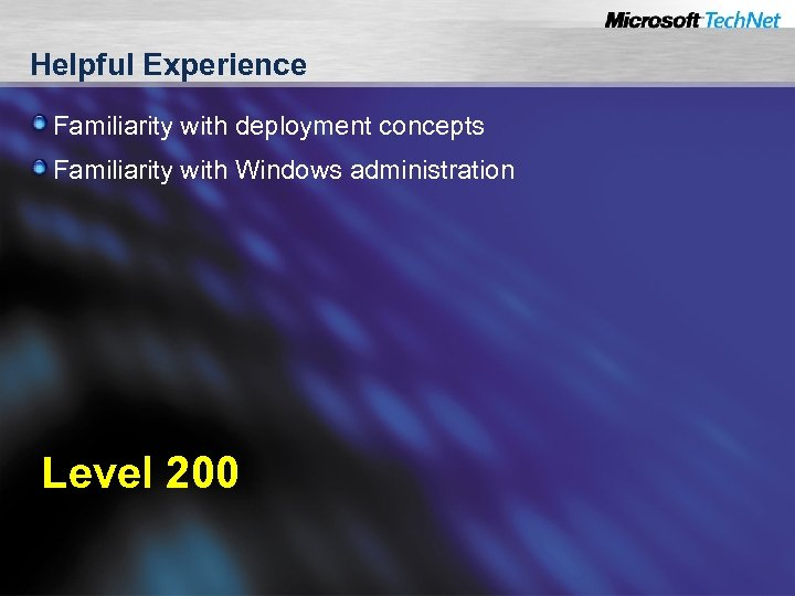 Helpful Experience Familiarity with deployment concepts Familiarity with Windows administration Level 200