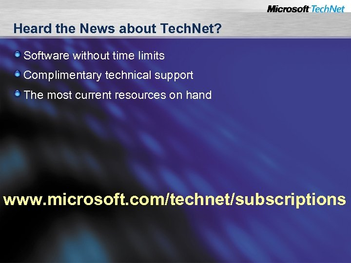 Heard the News about Tech. Net? Software without time limits Complimentary technical support The