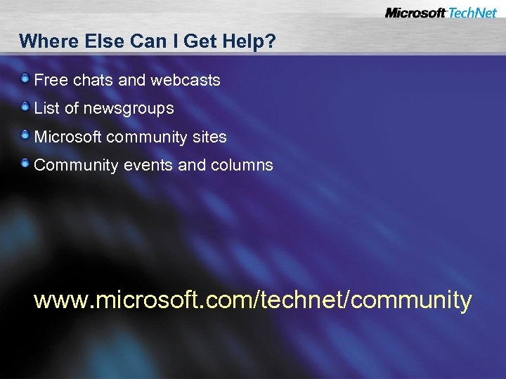 Where Else Can I Get Help? Free chats and webcasts List of newsgroups Microsoft