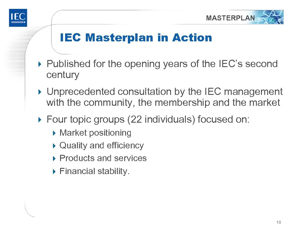MASTERPLAN IEC Masterplan in Action 4 Published for the opening years of the IEC's