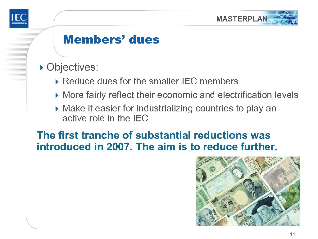 MASTERPLAN Members' dues 4 Objectives: 4 Reduce dues for the smaller IEC members 4