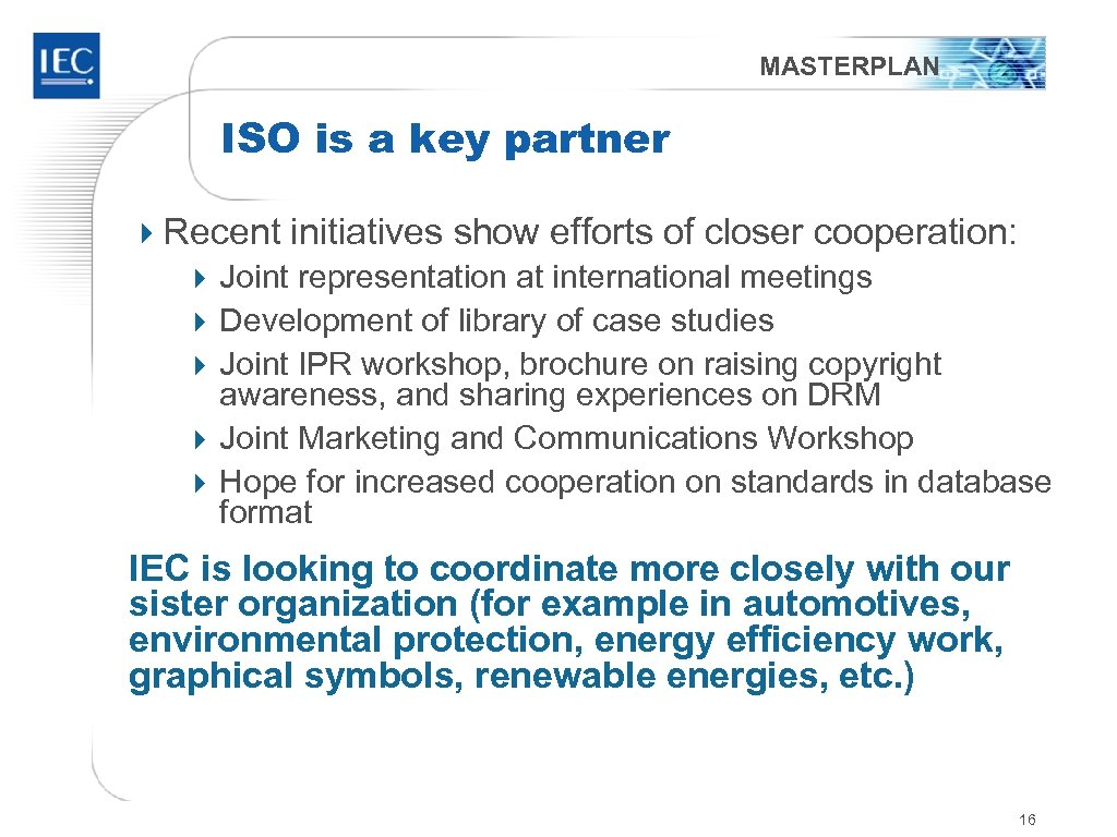 MASTERPLAN ISO is a key partner 4 Recent initiatives show efforts of closer cooperation: