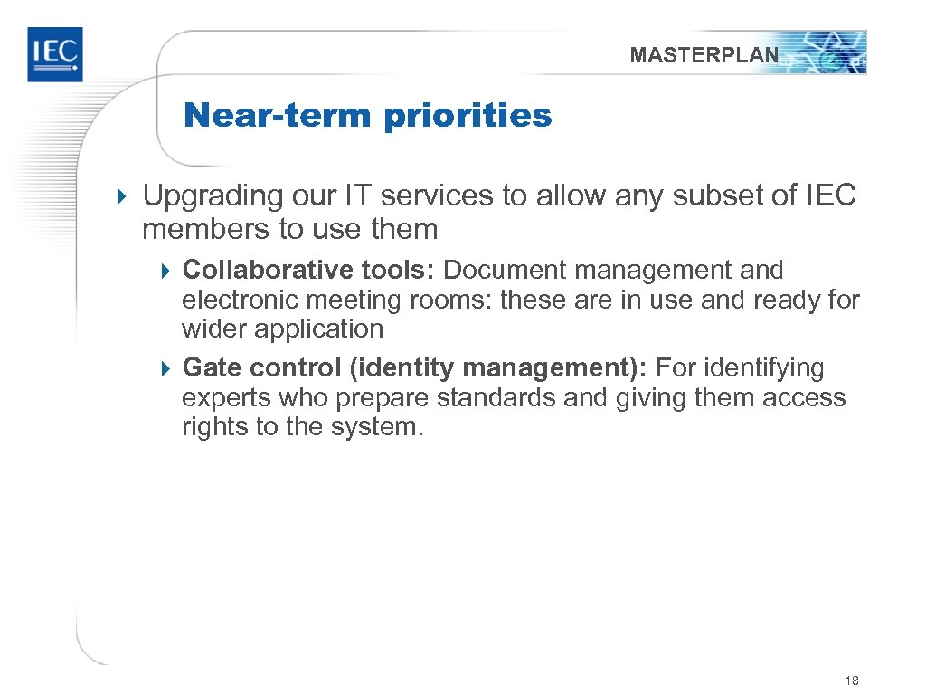 MASTERPLAN Near-term priorities 4 Upgrading our IT services to allow any subset of IEC