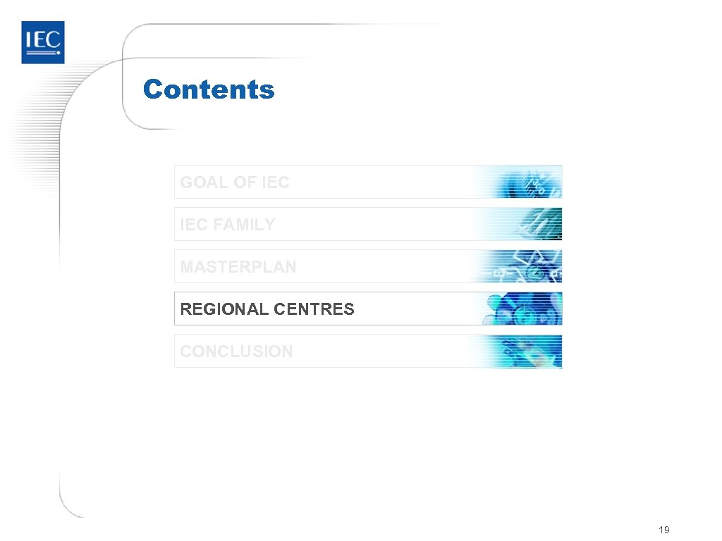 Contents GOAL OF IEC FAMILY MASTERPLAN REGIONAL CENTRES CONCLUSION 19
