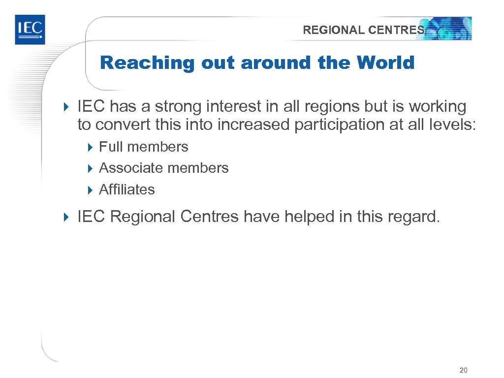 REGIONAL CENTRES Reaching out around the World 4 IEC has a strong interest in