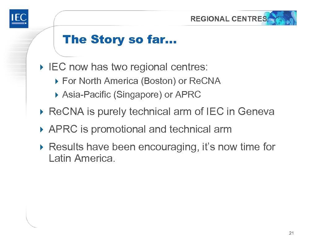 REGIONAL CENTRES The Story so far… 4 IEC now has two regional centres: 4