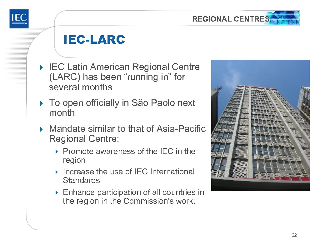 "REGIONAL CENTRES IEC-LARC 4 IEC Latin American Regional Centre (LARC) has been ""running in"""